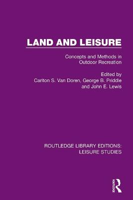 Land and Leisure: Concepts and Methods in Outdoor Recreation by Carlton S. Van Doren
