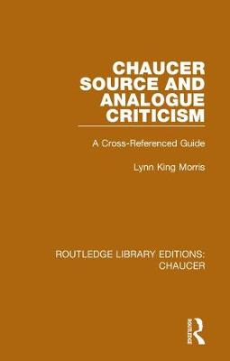 Chaucer Source and Analogue Criticism: A Cross-Referenced Guide by Lynn King Morris