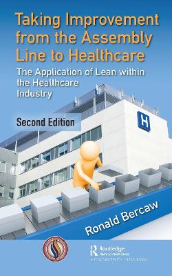 Taking Improvement from the Assembly Line to Healthcare: The Application of Lean within the Healthcare Industry book