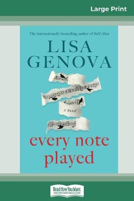Every Note Played (16pt Large Print Edition) by Lisa Genova
