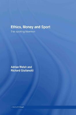 Ethics, Money and Sport by Adrian Walsh
