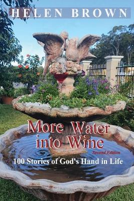 More Water into Wine: 100 Stories of God's Hand in Life by Helen Brown
