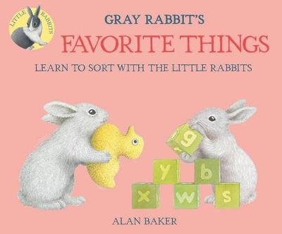 Gray Rabbit's Favorite Things by Alan Baker