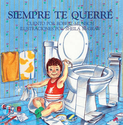 Siempre Te Querre (Love You Forever) by Robert N Munsch