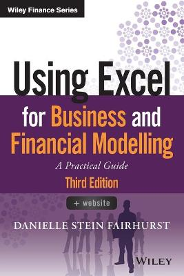 Using Excel for Business and Financial Modelling: A Practical Guide by Danielle Stein Fairhurst