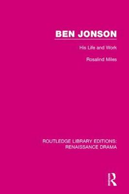 Ben Jonson: His Life and Work by Rosalind Miles