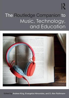 The Routledge Companion to Music, Technology, and Education by Andrew King
