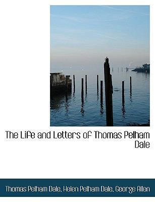 The Life and Letters of Thomas Pelham Dale by Thomas Pelham Dale