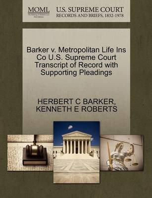 Barker V. Metropolitan Life Ins Co U.S. Supreme Court Transcript of Record with Supporting Pleadings by Herbert C Barker