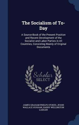 The Socialism of To-Day by James Graham Phelps Stokes