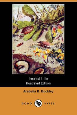 Insect Life (Illustrated Edition) (Dodo Press) by Arabella B Buckley