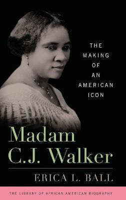 Madam C.J. Walker: The Making of an American Icon book