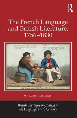 The French Language and British Literature, 1756-1830 by Marcus Tomalin