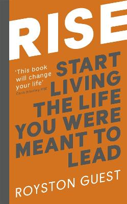 Rise: Start Living the Life You Were Meant to Lead by Royston Guest