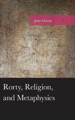 Rorty, Religion, and Metaphysics book