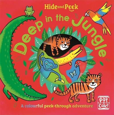 Hide and Peek: Deep in the Jungle by Pat-a-Cake