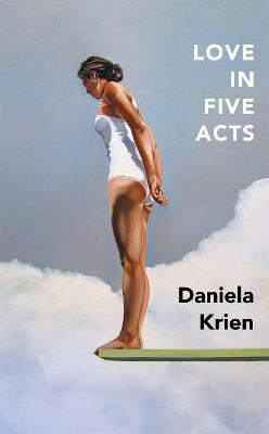 Love in Five Acts by Daniela Krien