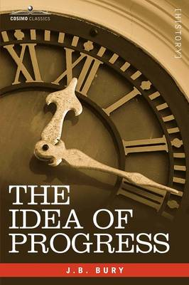 The Idea of Progress by J B Bury