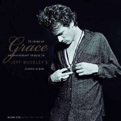 25 Years Of Grace: An Anniversary Tribute to Jeff Buckley's Classic Album by Merri Cyr