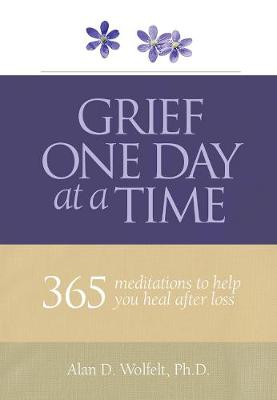 Grief One Day at a Time by Alan D. Wolfelt