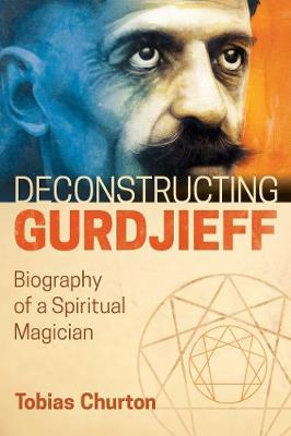 Deconstructing Gurdjieff by Tobias Churton