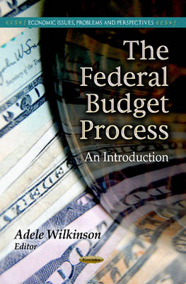 Federal Budget Process by Adele Wilkinson