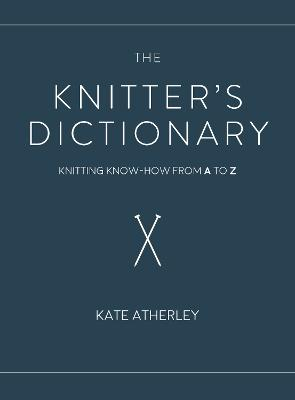 The Knitter's Dictionary: Knitting Know-How from A to Z book