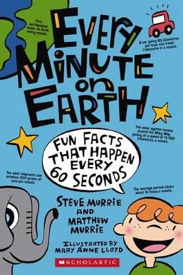 Every Minute on Earth: Fun Facts That Happen Every 60 Seconds by Steve Murrie