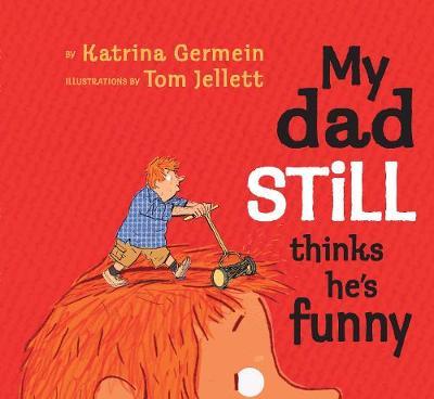 My Dad Still Thinks He's Funny by Katrina Germein