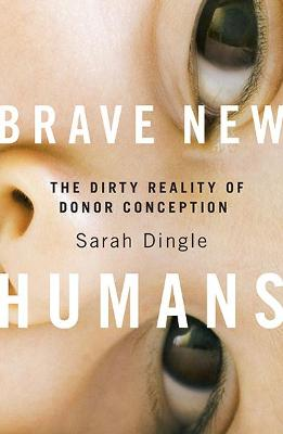 Brave New Humans: The Dirty Reality of Donor Conception book