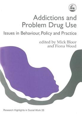 Addictions and Problem Drug Use by Fiona Wood
