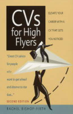 CVs for High Flyers: Elevate Your Career with a CV That Gets You Noticed by Rachel Bishop-Firth