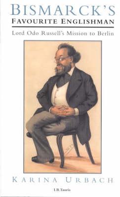 Bismarck's Favourite Englishman by Karina Urbach