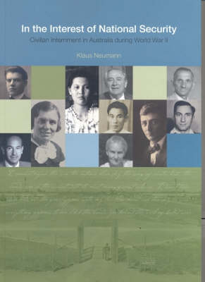In the Interest of National Security: Civilian Internment in Australia During World War II by Klaus Neumann