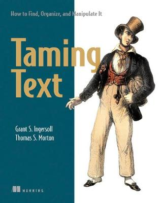 Taming Text How to Find,Organize and Manipulate It by Grant S. Ingersoll