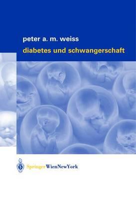 Diabetes Und Schwangerschaft by Peter A M Weiss