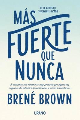 Mas Fuerte Que Nunca by PhD Lmsw Brene Brown