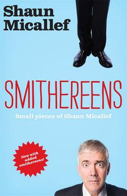 Smithereens: Small Pieces Of Shaun Micallef by Shaun Micallef