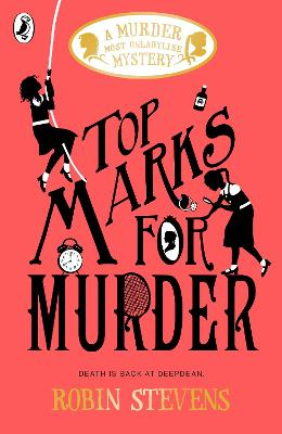 Top Marks For Murder: A Murder Most Unladylike Mystery by Robin Stevens