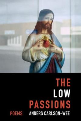 The Low Passions: Poems by Anders Carlson-Wee