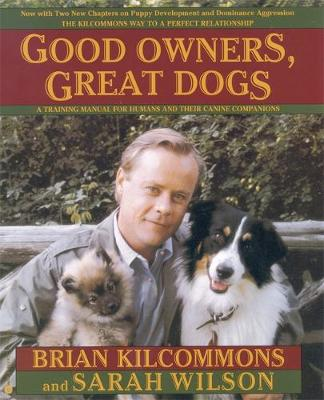 Good Owners, Great Dogs by Brian Kilcommons