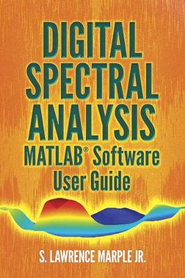 Digital Spectral Analysis MATLAB (R) Software User Guide book