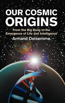 Our Cosmic Origins by Armand H. Delsemme
