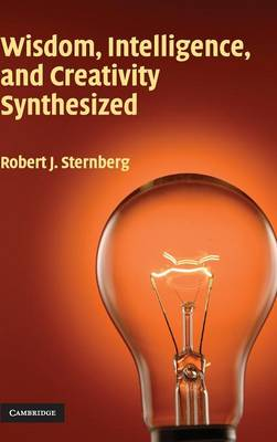 Wisdom, Intelligence, and Creativity Synthesized by Robert J. Sternberg