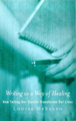 Writing as a Way of Healing by Louise A. DeSalvo