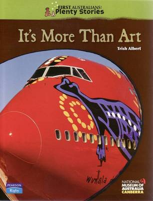 First Australians Upper Primary: It's More Than Art by Trish Albert