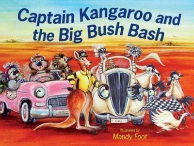 Captain Kangaroo and the Big Bush Bash by Mandy Foot