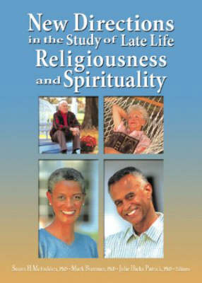 New Directions in the Study of Late Life Religiousness and Spirituality by Susan H. McFadden