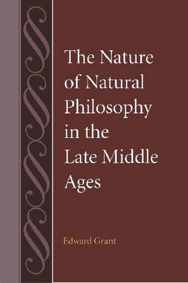 Nature of Natural Philosophy in the Late Middle Ages by Edward Grant