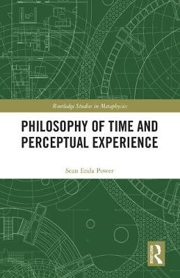 Philosophy of Time and Perceptual Experience by Sean Enda Power